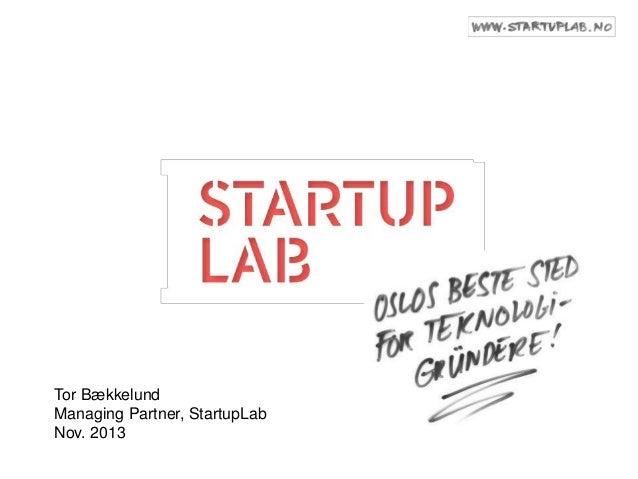 Tor Bækkelund Managing Partner, StartupLab Nov. 2013