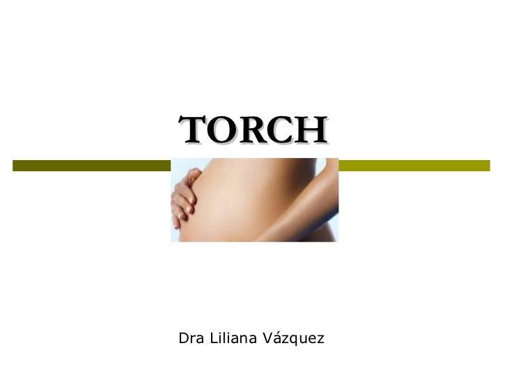 TORCH Dra Liliana Vázquez
