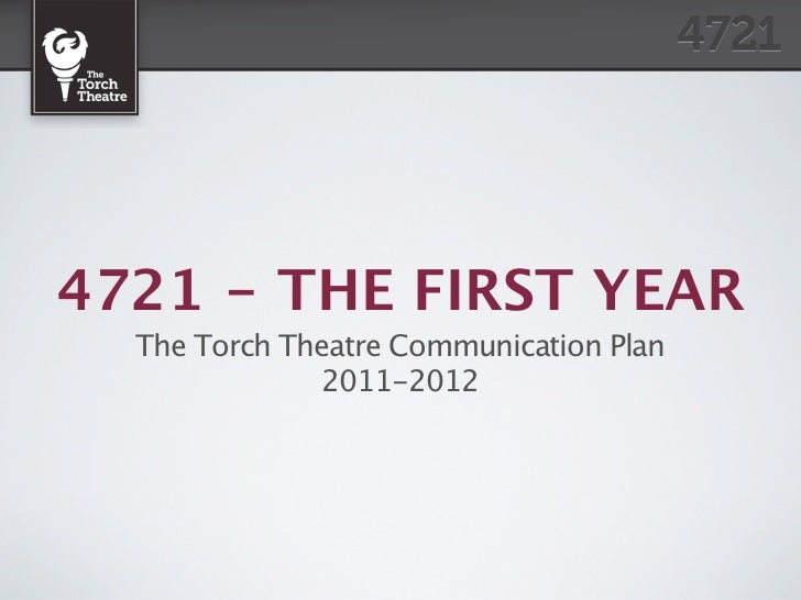 4721 - THE FIRST YEAR  The Torch Theatre Communication Plan               2011-2012