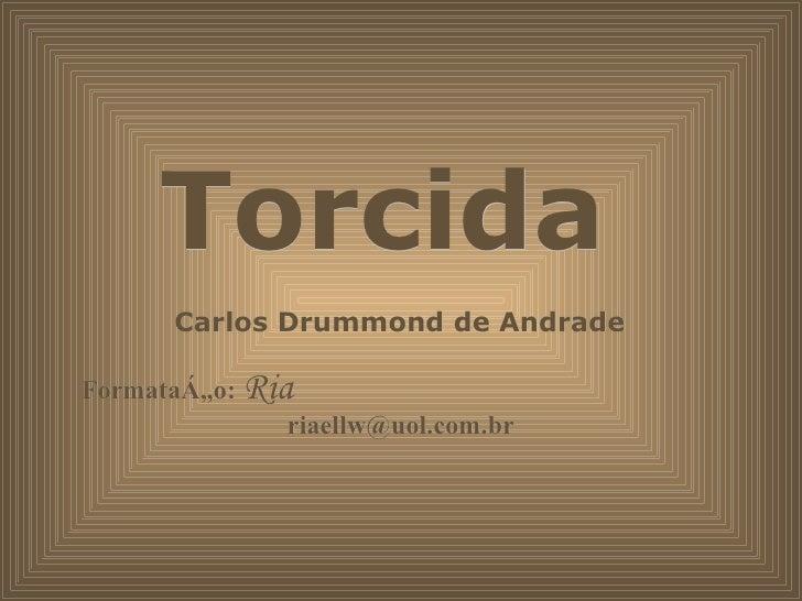 Torcida  Carlos Drummond de Andrade  Formatação:  Ria  [email_address]