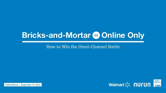 Bricks-and-Mortar Online OnlyVS How  to  Win  the  Omni-‐Channel  Battle CMA Webinar September 12, 2013