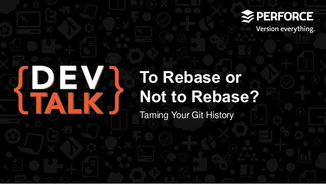To Rebase or  Not to Rebase?  Taming Your Git History