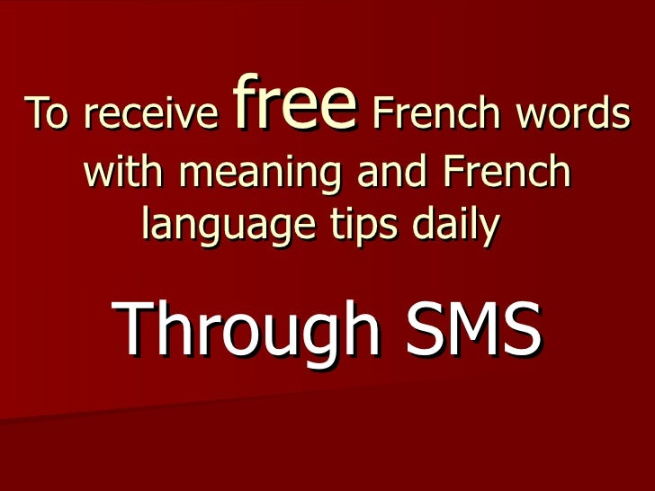 To receive  free  French words with meaning and French language tips daily  Through SMS