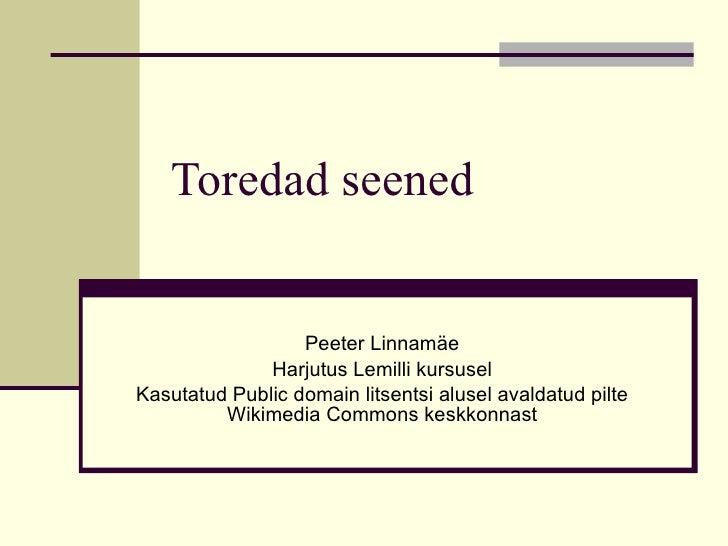 Toredad seened Peeter Linnamäe Harjutus Lemilli kursusel Kasutatud Public domain litsentsi alusel avaldatud pilte Wikimedi...