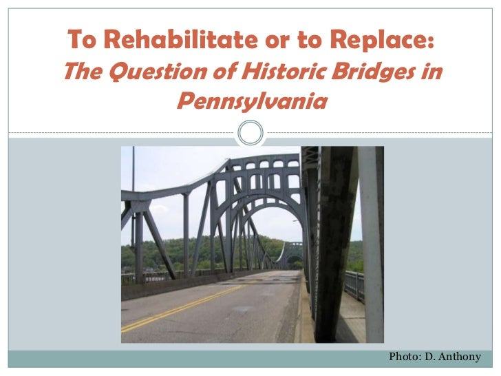 To Rehabilitate or to Replace:The Question of Historic Bridges in          Pennsylvania                              Photo...