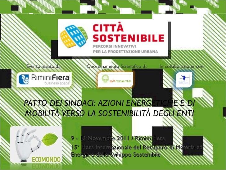 PATTO DEI SINDACI: AZIONI ENERGETICHE E DI MOBILITÀ VERSO LA SOSTENIBILITÀ DEGLI ENTI 9 - 12 Novembre 2011 / Rimini Fiera ...
