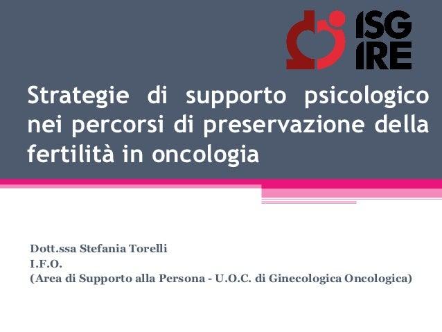 Strategie di supporto psicologiconei percorsi di preservazione dellafertilità in oncologiaDott.ssa Stefania TorelliI.F.O.(...