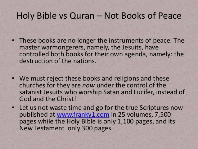 bible vs quran Bible vs quran  the difference between bible and quran sheds some light also to the difference between christianity and islam as these two books are the foundations of the two religions they are the holy scriptures of each religion that carry the beliefs on which each religion is built on.