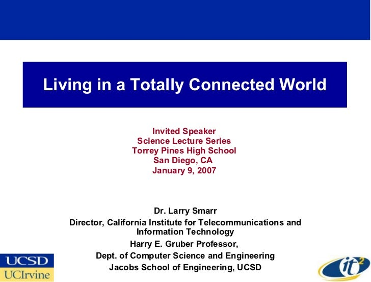 Living in a Totally Connected World Invited Speaker Science Lecture Series Torrey Pines High School San Diego, CA  January...