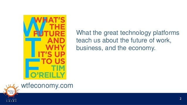 2 What the great technology platforms teach us about the future of work, business, and the economy. wtfeconomy.com