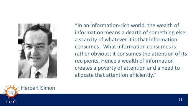 """38 """"In an information-rich world, the wealth of information means a dearth of something else: a scarcity of whatever it is..."""