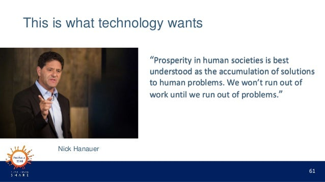 """61 This is what technology wants """"Prosperity in human societies is best understood as the accumulation of solutions to hum..."""