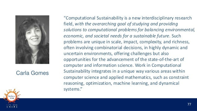 """77 """"Computational Sustainability is a new interdisciplinary research field, with the overarching goal of studying and prov..."""