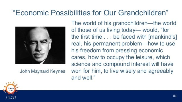 """81 """"Economic Possibilities for Our Grandchildren"""" The world of his grandchildren—the world of those of us living today— wo..."""