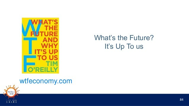 84 What's the Future? It's Up To us wtfeconomy.com