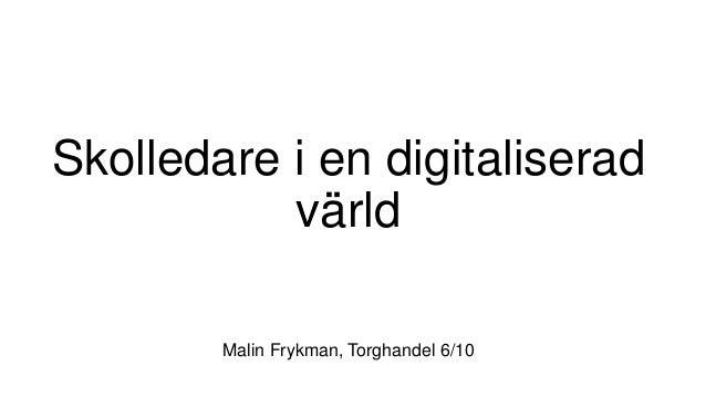 Skolledare i en digitaliserad värld Malin Frykman, Torghandel 6/10