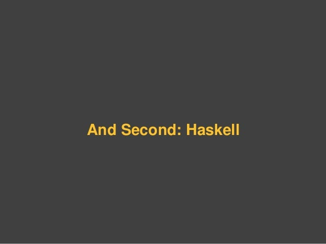And Second: Haskell