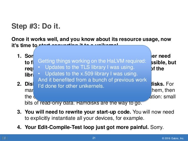 © 2016 Galois, Inc.21 © 2016 Galois, Inc.21 Step #3: Do it. Once it works well, and you know about its resource usage, now...