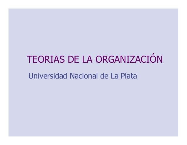 TEORIAS DE LA ORGANIZACIÓN Universidad Nacional de La Plata