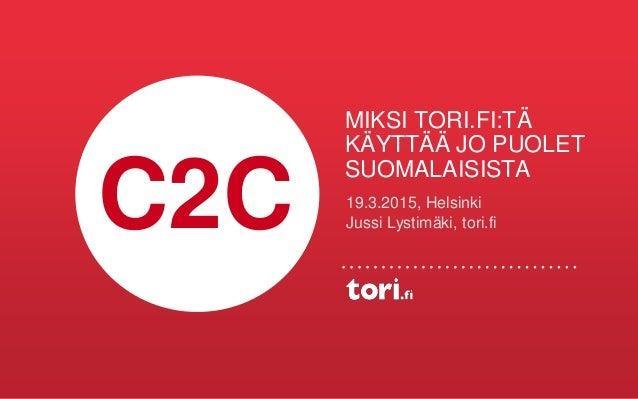 MIKSI TORI.FI:TÄ KÄYTTÄÄ JO PUOLET SUOMALAISISTA 19.3.2015, Helsinki Jussi Lystimäki, tori.fiC2C