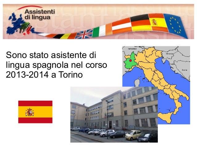 Sono stato asistente di  lingua spagnola nel corso  2013-2014 a Torino