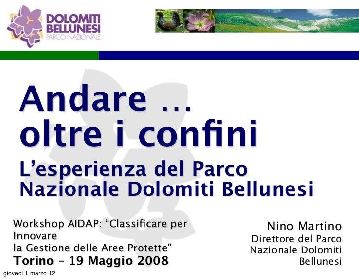 """Andare …     oltre i confini     L'esperienza del Parco     Nazionale Dolomiti Bellunesi   Workshop AIDAP: """"Classificare per..."""