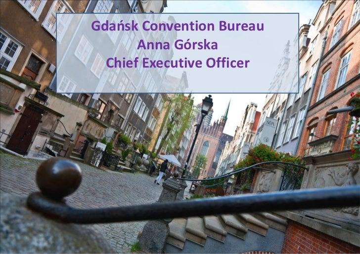 Gdańsk Convention Bureau       Anna Górska  Chief Executive Officer