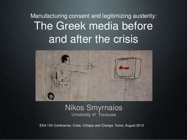 Manufacturing consent and legitimizing austerity: The Greek media before and after the crisis Nikos Smyrnaios University o...