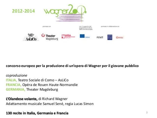2012-2014  concorso europeo per la produzione di un'opera di Wagner per il giovane pubblico  coproduzione ITALIA, Teatro S...
