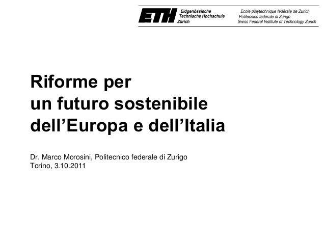 Riforme per  un futuro sostenibile  dell'Europa e dell'Italia  Dr. Marco Morosini, Politecnico federale di Zurigo  Torino,...