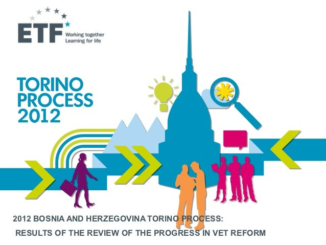 2012 BOSNIA AND HERZEGOVINA TORINO PROCESS:RESULTS OF THE REVIEW OF THE PROGRESS IN VET REFORM