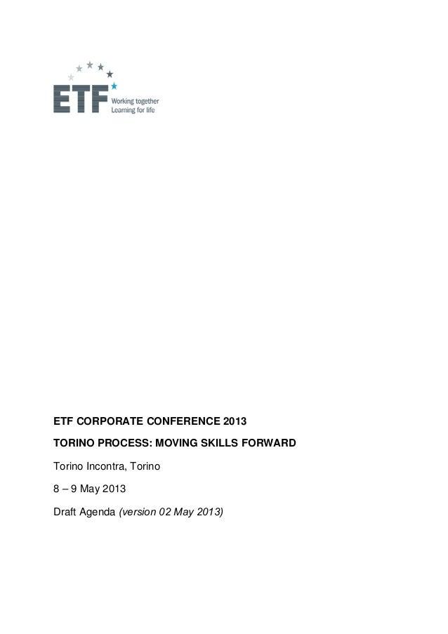 ETF CORPORATE CONFERENCE 2013TORINO PROCESS: MOVING SKILLS FORWARDTorino Incontra, Torino8 – 9 May 2013Draft Agenda (versi...