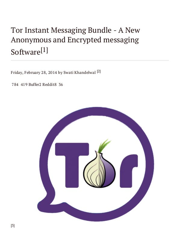 Tor Instant Messaging Bundle - A New Anonymous and Encrypted messaging Software[1] Friday, February 28, 2014 by Swati Khan...