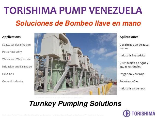 TORISHIMA PUMP VENEZUELA Soluciones de Bombeo llave en mano Applications  Aplicaciones  Seawater desalination  Desalinizac...