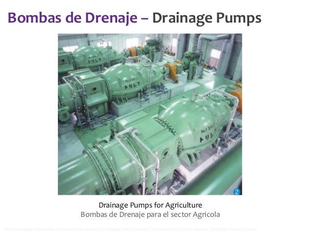 Bombas de Drenaje – Drainage Pumps  Drainage Pumps for Agriculture Bombas de Drenaje para el sector Agricola Torishima Pum...