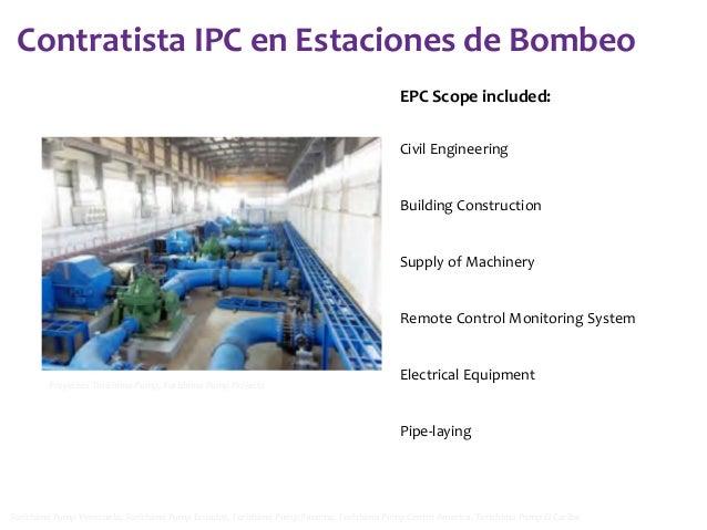 Contratista IPC en Estaciones de Bombeo EPC Scope included: Civil Engineering  Building Construction  Supply of Machinery ...