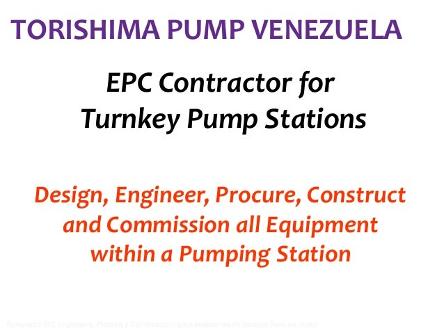 TORISHIMA PUMP VENEZUELA EPC Contractor for Turnkey Pump Stations Design, Engineer, Procure, Construct and Commission all ...