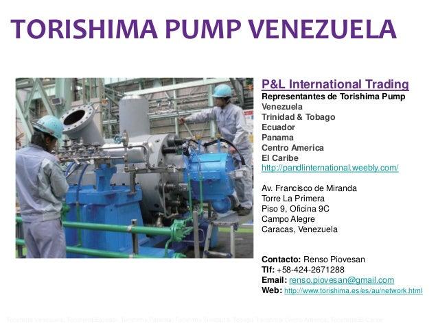 TORISHIMA PUMP VENEZUELA P&L International Trading Representantes de Torishima Pump Venezuela Trinidad & Tobago Ecuador Pa...