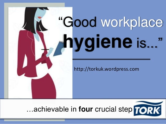 """Good workplace hygiene is..."" …achievable in four crucial steps http://torkuk.wordpress.com"