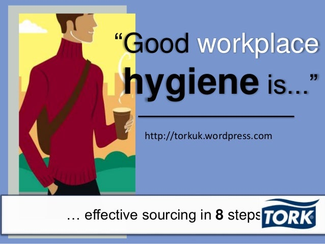 "http://torkuk.wordpress.com ""Good workplace hygiene is..."" … effective sourcing in 8 steps"