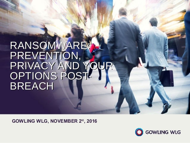 RANSOMWARE:RANSOMWARE: PREVENTION,PREVENTION, PRIVACY AND YOURPRIVACY AND YOUR OPTIONS POST-OPTIONS POST- BREACHBREACH GOW...