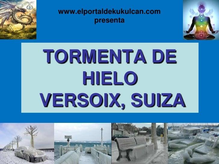 www.elportaldekukulcan.compresenta<br />TORMENTA DE HIELO VERSOIX, SUIZA<br />