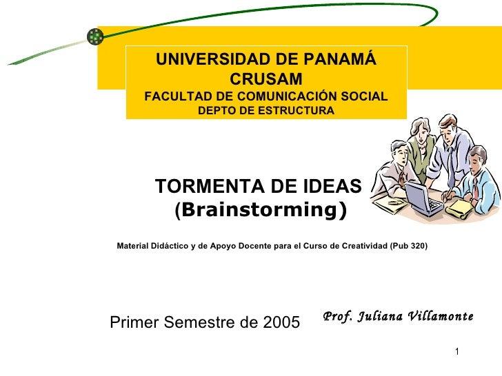 TORMENTA DE  I DEAS   ( Brainstorming ) UNIVERSIDAD DE PANAMÁ CRUSAM FACULTAD DE COMUNICACIÓN SOCIAL DEPTO DE ESTRUCTURA P...