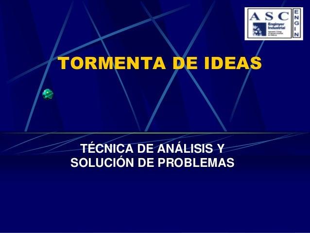 TORMENTA DE IDEAS  TÉCNICA DE ANÁLISIS Y SOLUCIÓN DE PROBLEMAS
