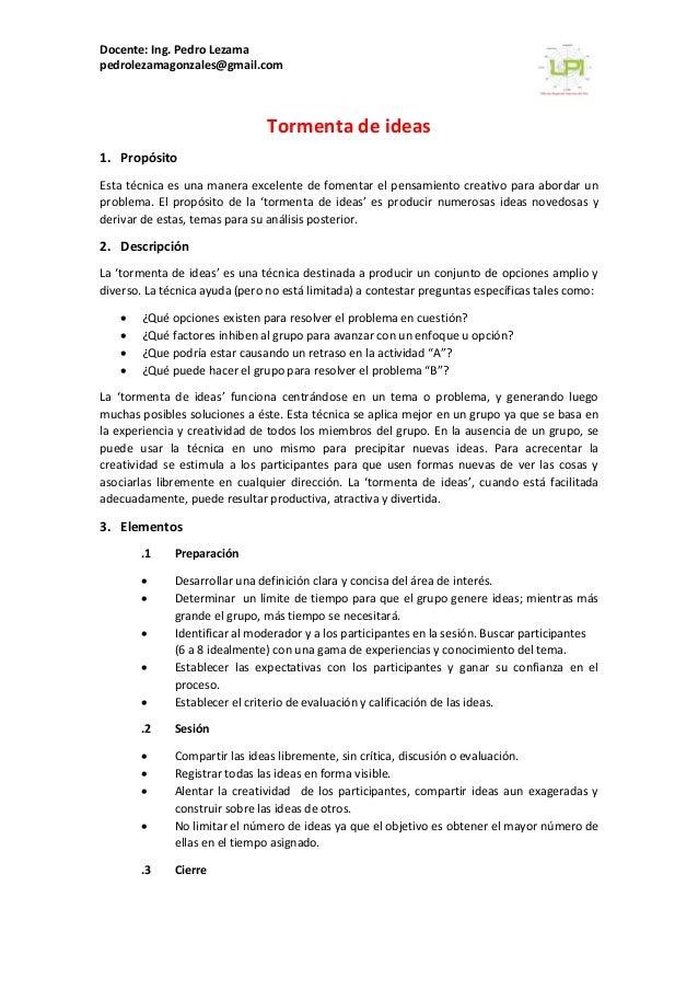Docente: Ing. Pedro Lezama pedrolezamagonzales@gmail.com Tormenta de ideas 1. Propósito Esta técnica es una manera excelen...
