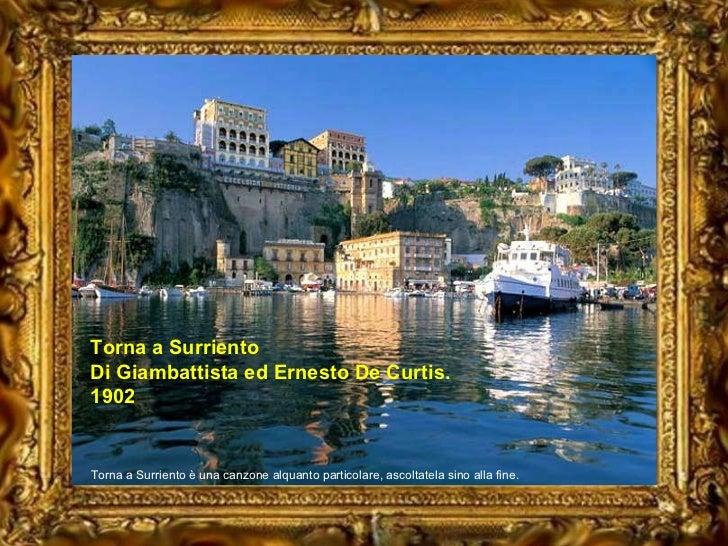 Torna a Surriento Di Giambattista ed Ernesto De Curtis. 1902 Torna a Surriento è una canzone alquanto particolare, ascolta...