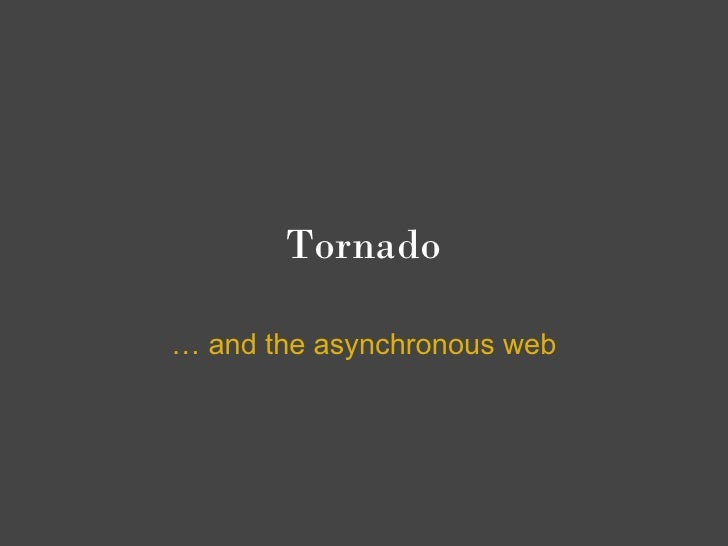 Tornado  … and the asynchronous web