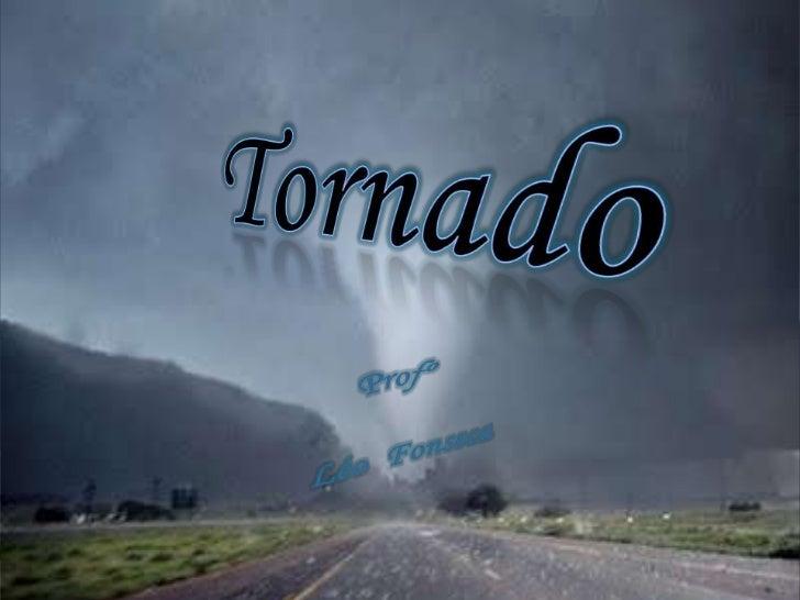 Um tornado é um pequeno, porém intensoredemoinho de vento, formado por um centro de     baixa pressão durante tempestades....