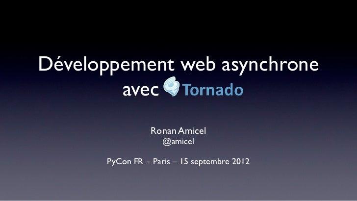 Développement web asynchrone        avec Tornado                Ronan Amicel                   @amicel      PyCon FR – Par...