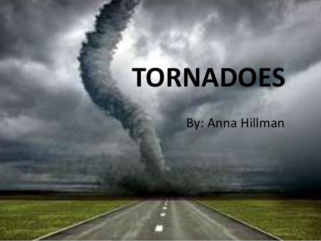 TORNADOESBy: Anna Hillman